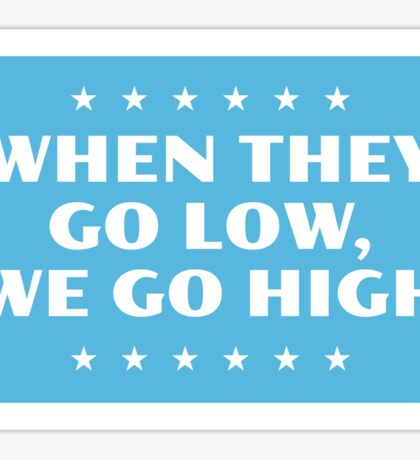 When They Go Low, We Go High Sticker