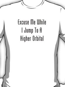 Excuse Me While I Jump To A Higher Orbital T-Shirt