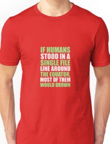 Stood In A Line Around Equator Most Would Drown Unisex T-Shirt