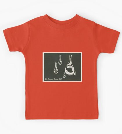 We Cannot Drink Oil Kids Tee