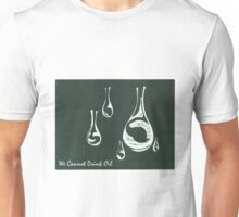 We Cannot Drink Oil Unisex T-Shirt