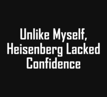 Unlike Myself, Heisenberg Lacked Confidence T-Shirt