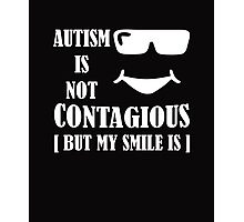 Autism Is Not Contagious (But My Smile Is) white Photographic Print