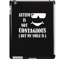 Autism Is Not Contagious (But My Smile Is) white iPad Case/Skin