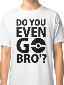 do you even go bro ?(2) Classic T-Shirt