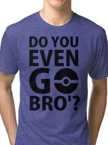 do you even go bro ?(2) Tri-blend T-Shirt