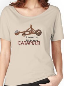 I want to use my catapult! Women's Relaxed Fit T-Shirt