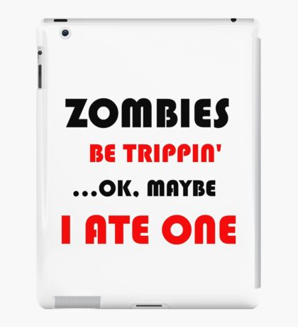 ZOMBIES BE TRIPPIN iPad Case/Skin