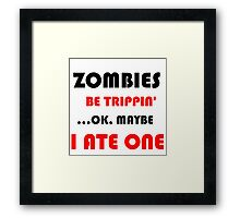 ZOMBIES BE TRIPPIN Framed Print