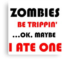 ZOMBIES BE TRIPPIN Canvas Print
