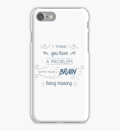 You Have a Problem with Your Brain Being Missing iPhone Case/Skin