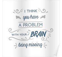 You Have a Problem with Your Brain Being Missing Poster