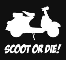 Scoot Or Die - Scooter T Shirt by wordsonashirt