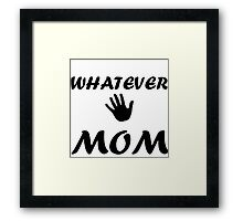 WHATEVER MOM Framed Print