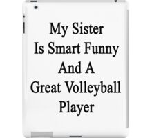My Sister Is Smart Funny And A Great Volleyball Player  iPad Case/Skin