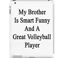 My Brother Is Smart Funny And A Great Volleyball Player  iPad Case/Skin