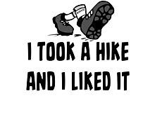 I Took A Hike And I Liked It - Funny Hiking T Shirt Photographic Print