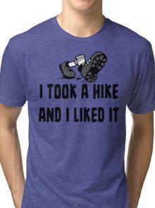 I Took A Hike And I Liked It - Funny Hiking T Shirt Tri-blend T-Shirt