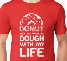 Donut tell me what to dough with my life Unisex T-Shirt