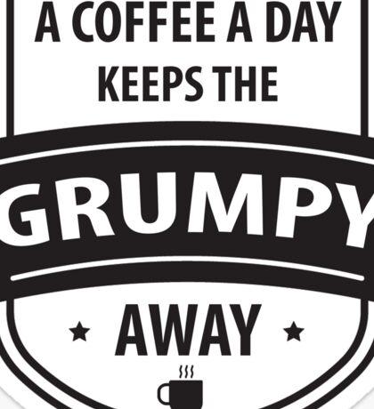 A coffee a day keeps the grumpy away Sticker
