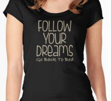 Follow Your Dream Go Back To Bed Women's Fitted Scoop T-Shirt
