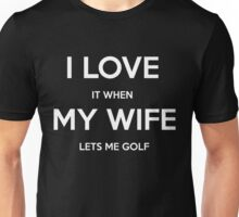 I Love It When My Wife Lets Me Golf T-Shirt Gift For Golfer Golfing Lover Unisex T-Shirt