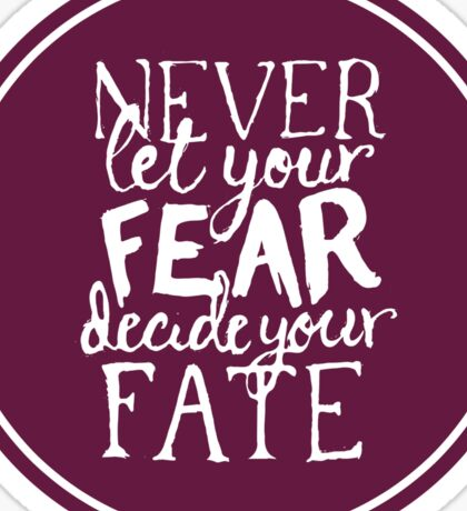 Never Let Your Fear Decide Your Fate Sticker