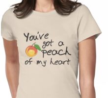 You've got a peach of my heart Womens Fitted T-Shirt