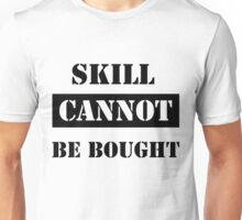 SKILL CANNOT BE BOUGHT Unisex T-Shirt