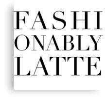 Fashionably Latte Canvas Print