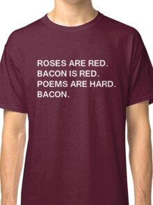 Funny Bacon Poem Classic T-Shirt