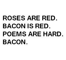 Funny Bacon Poem Photographic Print