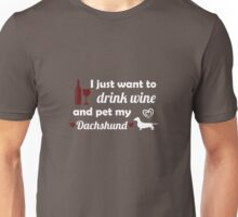 I Just Want To Drink Wine And Pet My Dachshund Dog Unisex T-Shirt