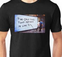The Only Thing That Matters - Street Art Unisex T-Shirt