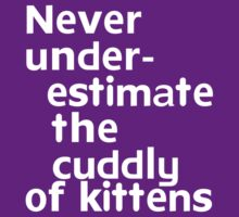 Never under-estimate the cuddly of kittens by onebaretree