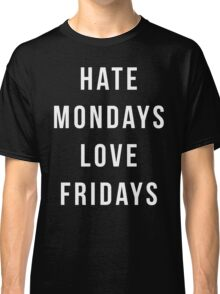 Hate Mondays Funny Quote Classic T-Shirt