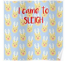 I Came To Sleigh Poster
