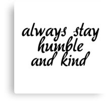 stay humble and kind  Canvas Print