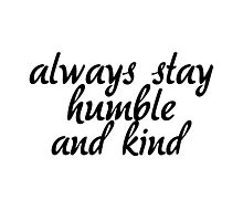 stay humble and kind  Photographic Print