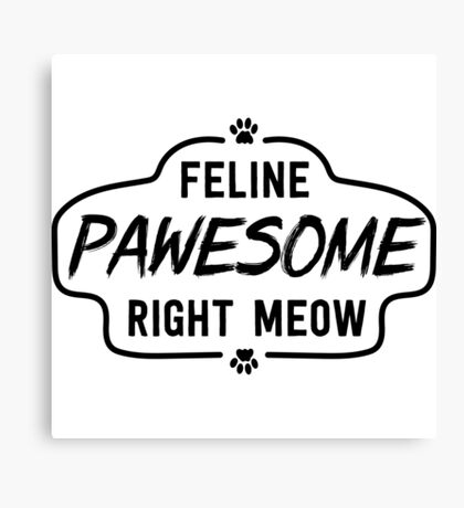 Feline Pawesome Right Meow Canvas Print