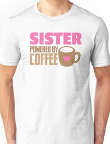 Sister powered by coffee Unisex T-Shirt