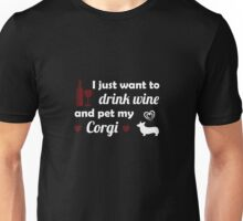 I Just Want To Drink Wine And Pet My Corgi Cute Dog Unisex T-Shirt