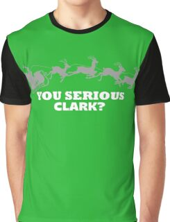 You Serious Clark? Funny Christmas Movie Reference Graphic T-Shirt