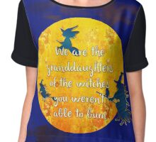 We are the granddaughters of the witches you weren't able to burn... Chiffon Top