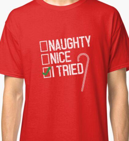Christmas Naughty, Nice, I Tried T-Shirt Classic T-Shirt