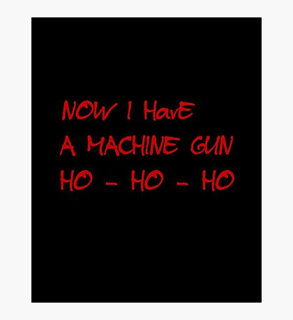 HO-HO-HO Now I Have A Machine Gun DIE HARD XMAS GEEK FUNNY HUMOUR QUOTE Photographic Print