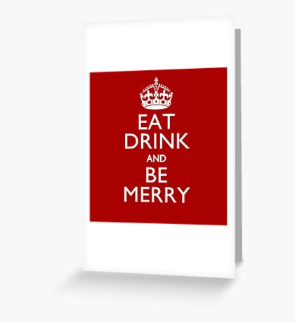 Eat Drink and Be Merry on Keep Calm Crown Greeting Card