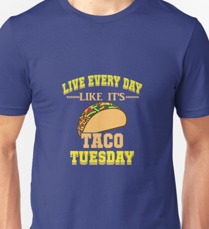 Live Every Day Like It's Taco Tuesday Unisex T-Shirt