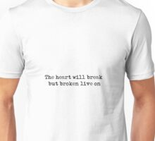 The heart will break, but broken live on - Lord Byron quote Unisex T-Shirt