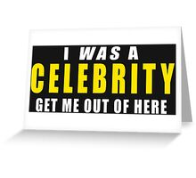 I Was A Celebrity Get Me Out Of Here Greeting Card